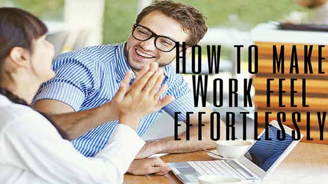 How to make Work feel effortless