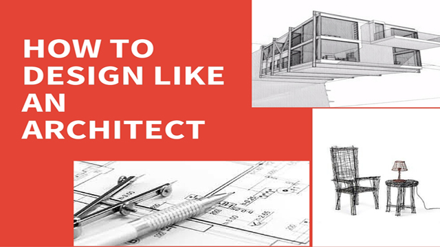 HOW TO DESIGN LIKE AN ARCHITECT