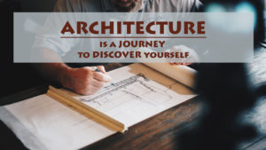 architecture as a field is a journey to discover yourself