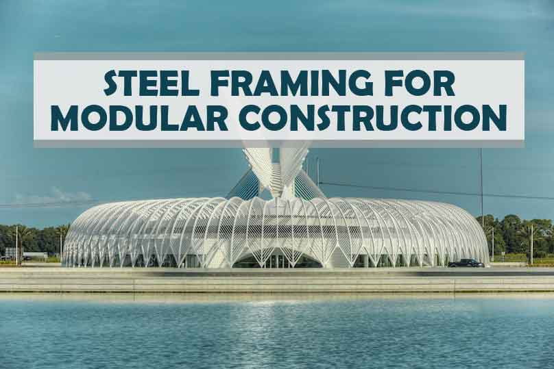 ADVANTAGES OF STEEL FRAMING FOR MODULAR CONSTRUCTION