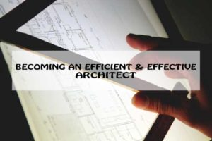 HOW TO BECOME AN EFFICIENT AND EFFECTIVE ARCHITECT