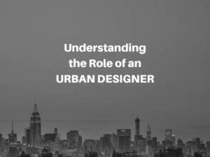 Understanding the Role of an URBAN DESIGNER