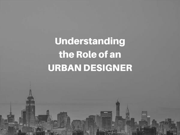 Understanding the Role of an URBAN DESIGNER